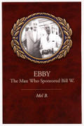 Ebby - The Man Who Sponsored Bill W