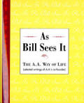 As Bill Sees It - The AA Way of Life