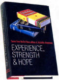 Experience Strength and Hope - Stories from the First Three Editions of Alcoholics Anonymous