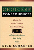 Choices and Consequences Softcover -  What to Do When a Teenager Uses Alcohol/Drugs
