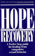 Hope and Recovery -  A Twelve Step Guide for Healing From Compulsive Sexual Behavior