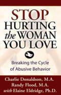 Stop Hurting the Woman You Love - Breaking the Cycle of Abusive Behavior