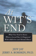 At Wits End -  What You Need to Know When a Loved One Is Diagnosed with Addiction and Mental Illness