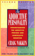 The Addictive Personality Understanding the Addictive Process and Compulsive Behavior