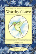 Worthy of Love - Meditations On Loving Ourselves And Others