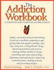 The Addiction Workbook: A Step-By-Step Guide to Quitting Alcohol and Drugs (New Harbinger Workbooks)